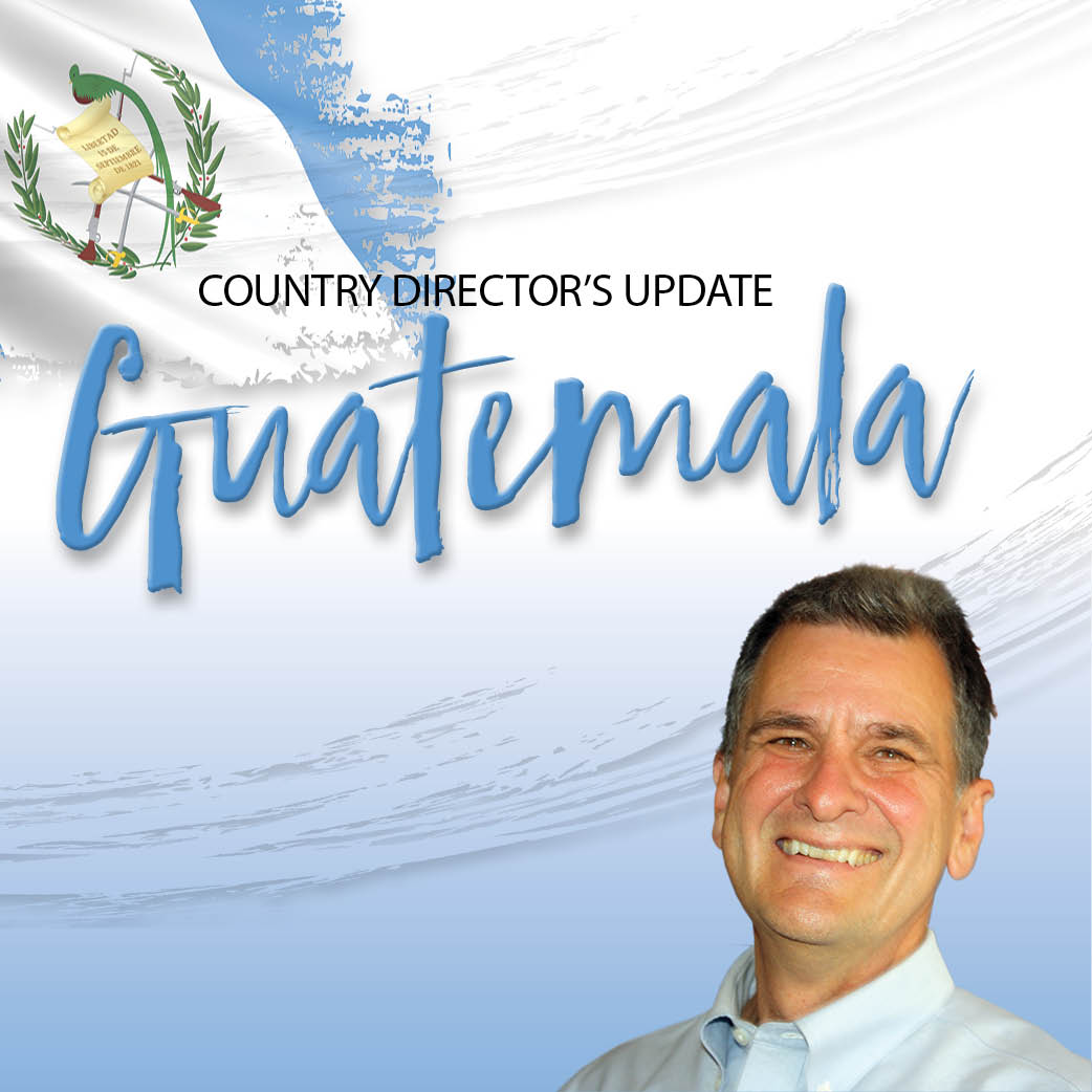 Country Directors' Update: Planting Living Hope in Guatemala!